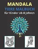 Mandala Tiere Malbuch für Kinder ab 8 Jahren: Mandalas Malbuch für Kinder ab 8-12 Jahren: Elefanten, Eulen, Pferde, Hunde, Giraffen, Delfine, Löwen und vieles mehr!