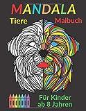Mandala Tiere Malbuch für Kinder ab 8 Jahren: Mandalas Malbuch für Kinder ab 8-12 Jahren zum Ausmalen und Entspannen: Elefanten, Giraffen, Eulen, ... Löwen und vieles mehr !Ein tolles Geschenk.