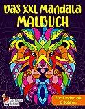 Das XXL Mandala Malbuch für Kinder ab 6 Jahren: Wunderschöne Tiermandalas zum Entdecken und Ausmalen - Fördere die Kreativität und stärke die ... den Kindergarten, Vorschule und Schulanfang