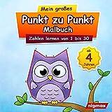 Mein großes Punkt zu Punkt Malbuch: Zahlen lernen von 1 bis 30   Für Kinder ab 4 Jahren   nigmax Rätselbuch (Mein großes Punkt zu Punkt Malbuch - Zahlen und Buchstaben lernen für Kinder)
