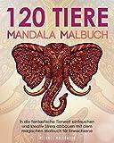 120 Tiere Mandala Malbuch: In die fantastische Tierwelt eintauchen und kreativ Stress abbauen mit dem magischen Malbuch für Erwachsene (Elefanten, Eulen, Löwen, Katzen und viele mehr!)