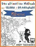 Das ultimative Malbuch der Technik & Erfindungen   für Kinder & Erwachsene, Jungen, Mädchen   Angry Tiger Books   Geschenk für Jungs ab 4 5 6 7 8 9 10 ... Autos Bagger Schiffe Winter Sommer Jugend