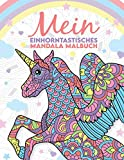 Mein einhorntastisches Mandala Malbuch: 50 wunderschöne Einhorn Mandalas für Kinder ab 8 Jahren.