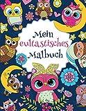 Mein eultastisches Malbuch: Das wunderschöne Eulen-Malbuch für Kinder ab 8 Jahren zum Ausmalen und Entspannen. (Tastische Malbücher, Band 1)